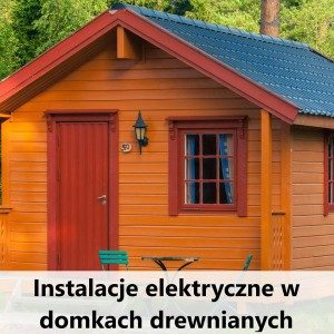 Instalacje elektryczne w domkach jednorodzinnych